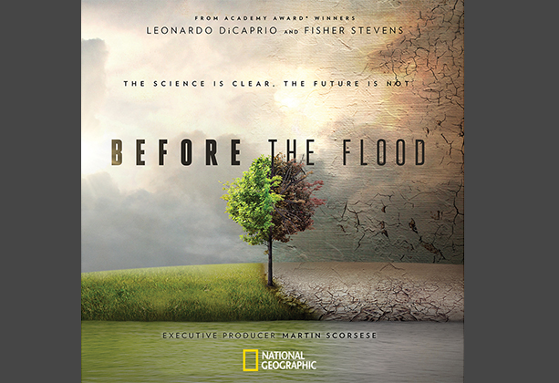 It reads: From academy award winners Leonardo DiCaprio and Fisher Stevens.  The science is clear, the future is not. Before the Flood. Executive Producer, Martin Scorsese. National Geographic.