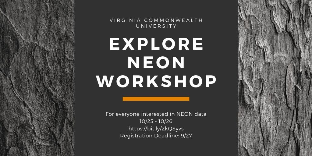 Virginia Commonwealth University Explore Neon Workshop.  For everyone interested in NEON data.  10/25 - 10/26. https://bit.ly/2kQSys Registration Deadline: 9/27