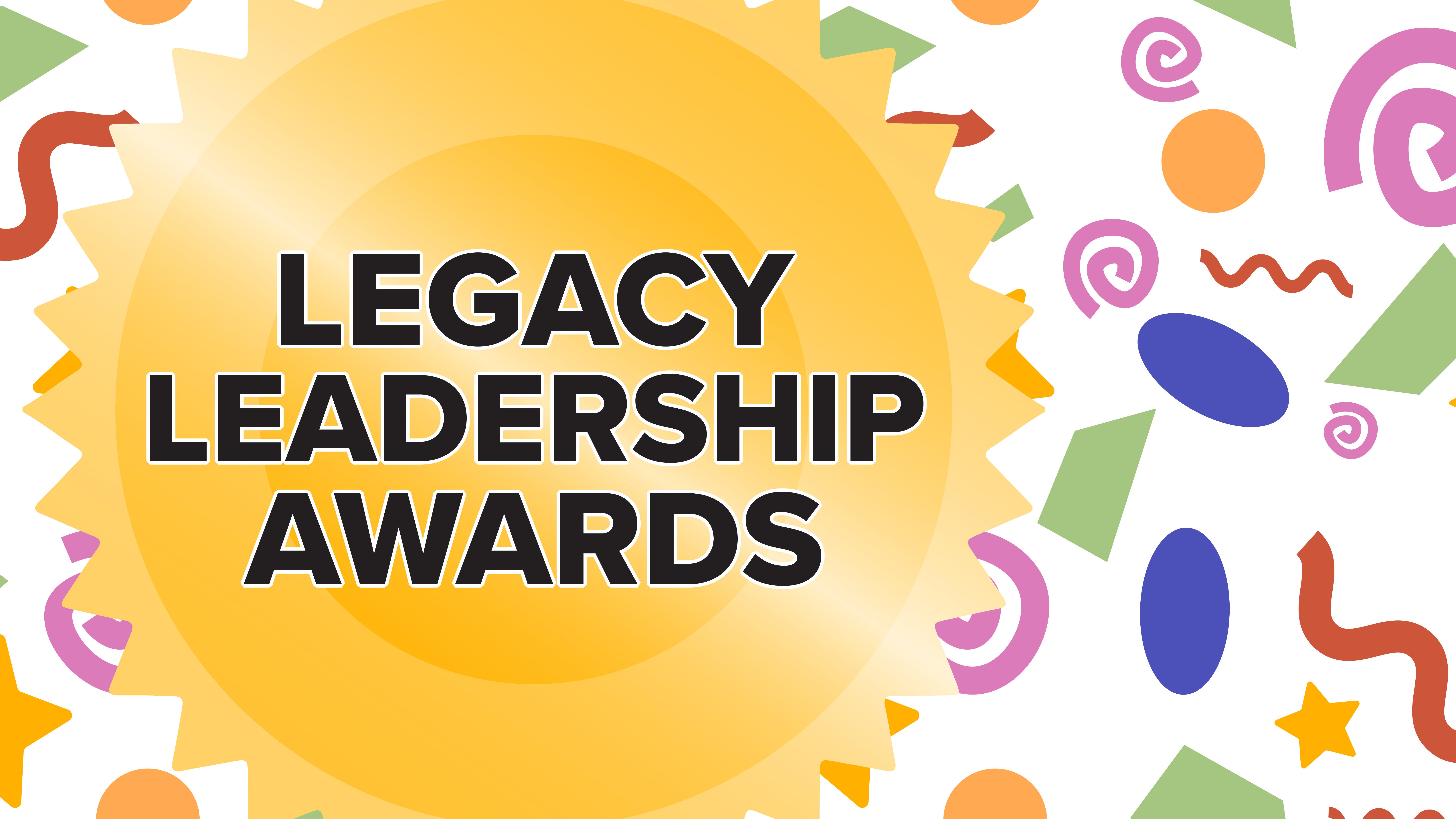 Legacy Leadership Awards; background image of colorful geometric shapes